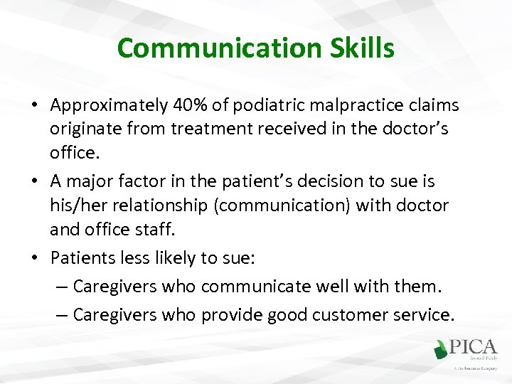 Communication Skills • Approximately 40% of podiatric malpractice claims originate from treatment received in