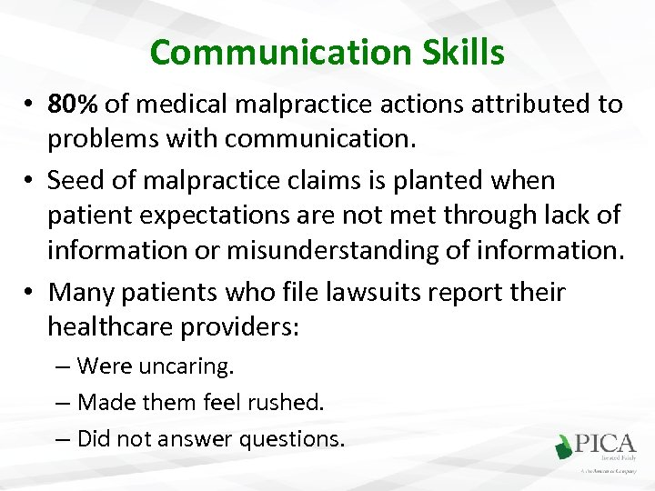 Communication Skills • 80% of medical malpractice actions attributed to problems with communication. •