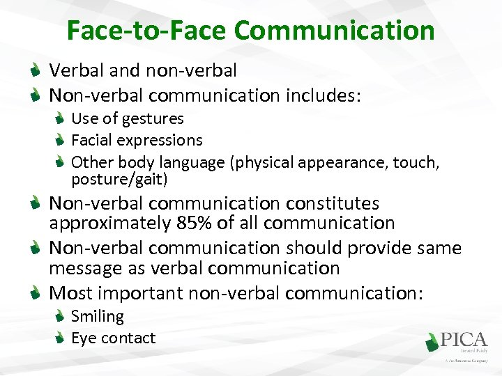 Face-to-Face Communication Verbal and non-verbal Non-verbal communication includes: Use of gestures Facial expressions Other