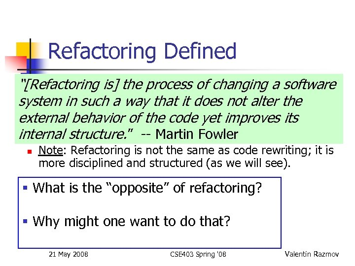 """Refactoring Defined """"[Refactoring is] the process of changing a software system in such a"""