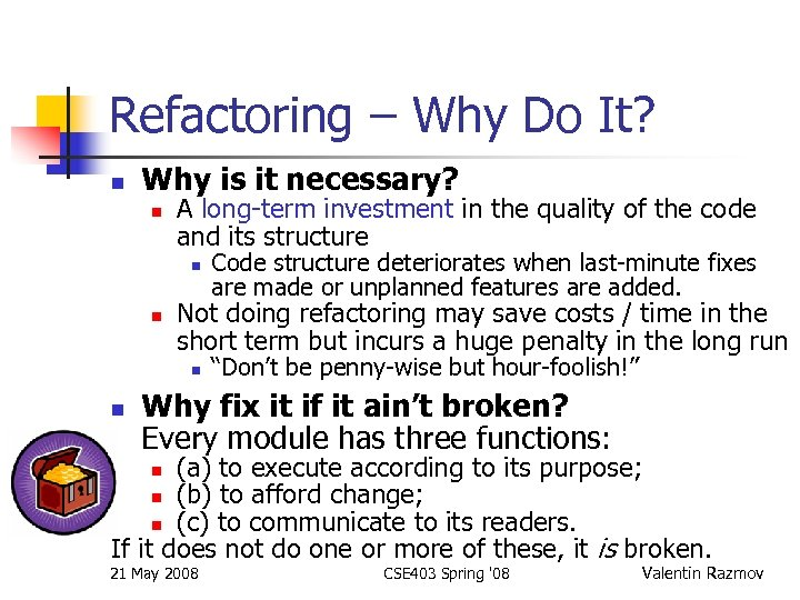 Refactoring – Why Do It? n Why is it necessary? n A long-term investment