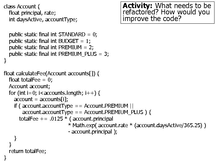 class Account { float principal, rate; int days. Active, account. Type; } public static