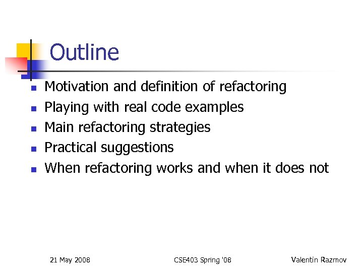Outline n n n Motivation and definition of refactoring Playing with real code examples