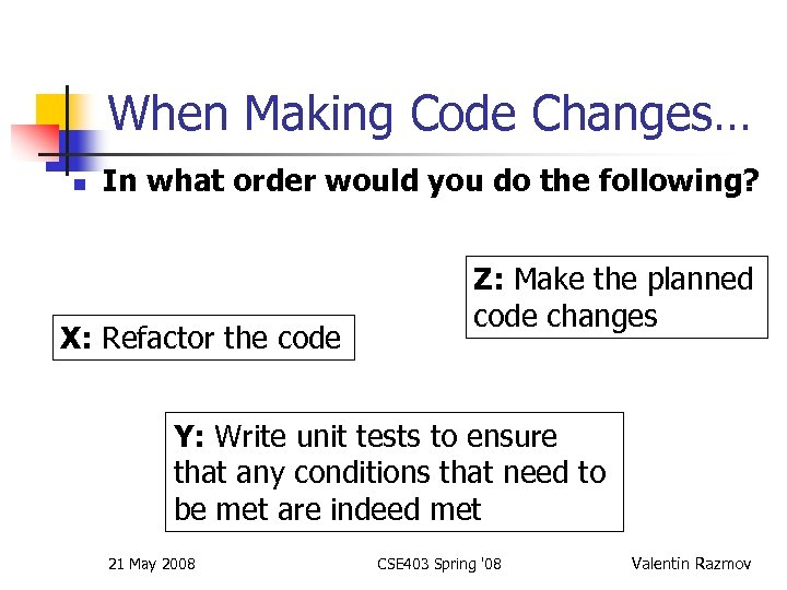When Making Code Changes… n In what order would you do the following? X: