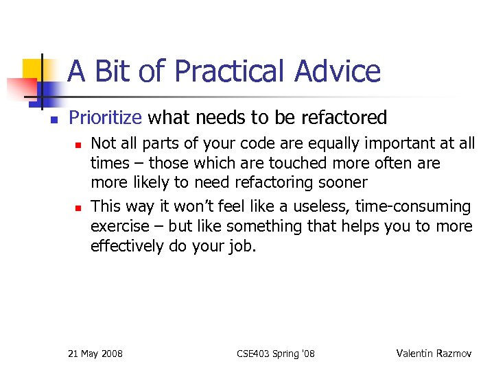 A Bit of Practical Advice n Prioritize what needs to be refactored n n