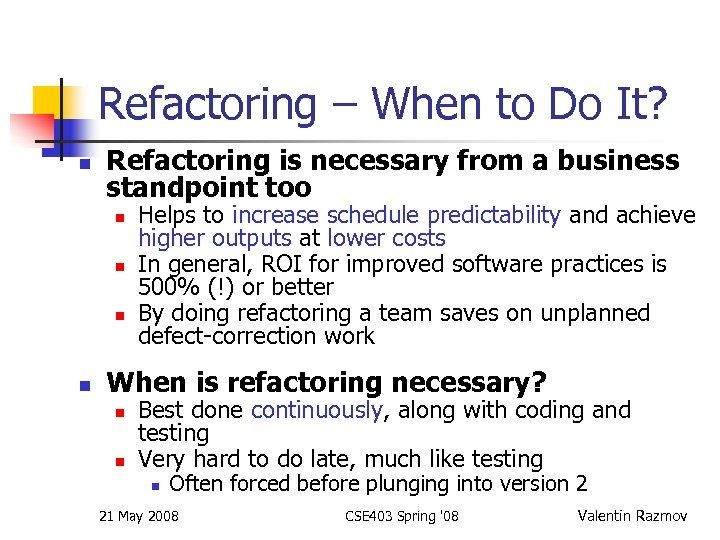 Refactoring – When to Do It? n Refactoring is necessary from a business standpoint