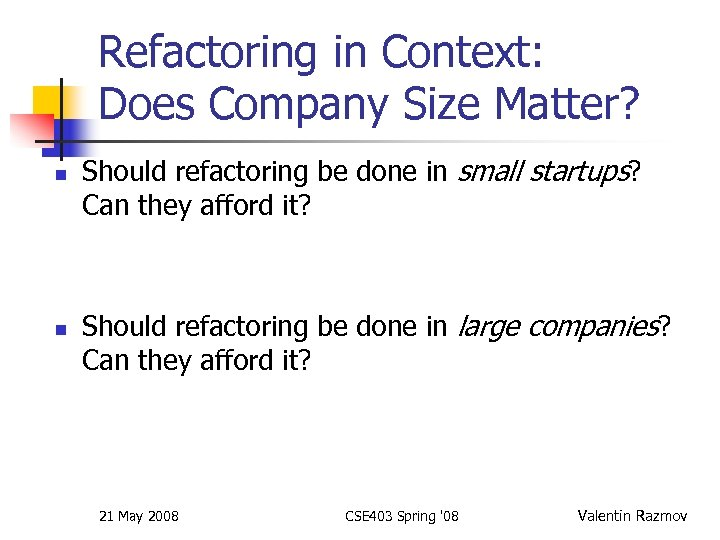 Refactoring in Context: Does Company Size Matter? n n Should refactoring be done in