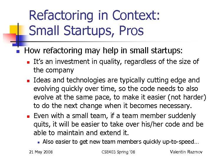Refactoring in Context: Small Startups, Pros n How refactoring may help in small startups: