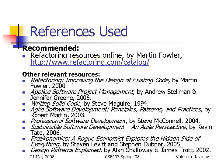 References Used Recommended: n Refactoring resources online, by Martin Fowler, http: //www. refactoring. com/catalog/