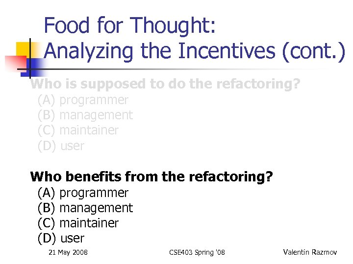 Food for Thought: Analyzing the Incentives (cont. ) Who is supposed to do the
