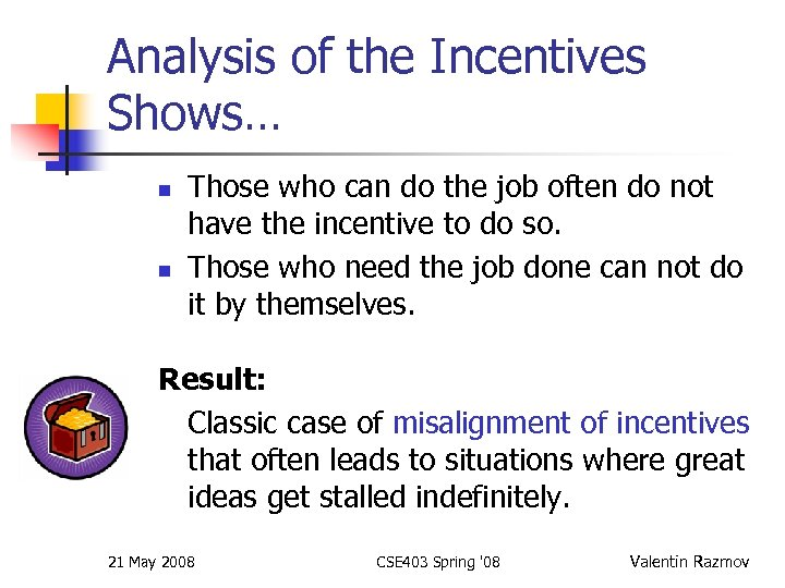 Analysis of the Incentives Shows… n n Those who can do the job often