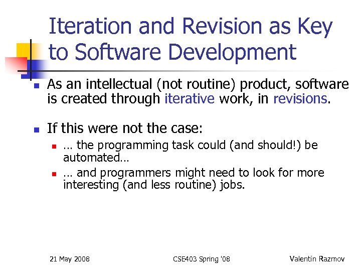 Iteration and Revision as Key to Software Development n n As an intellectual (not