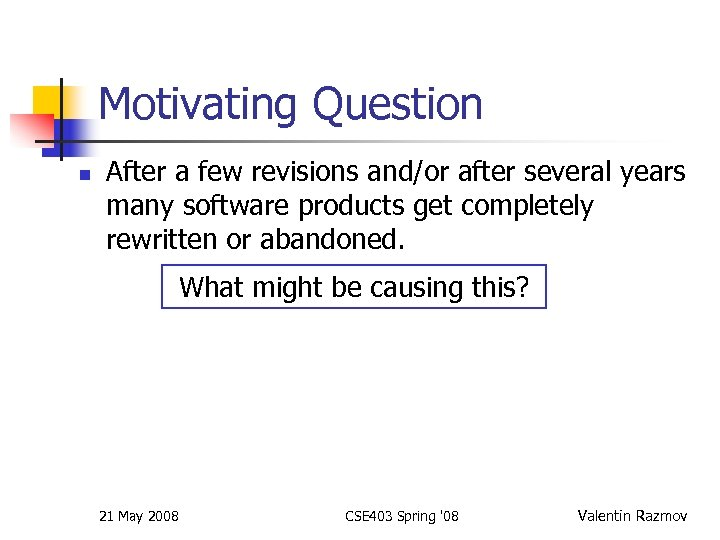 Motivating Question n After a few revisions and/or after several years many software products