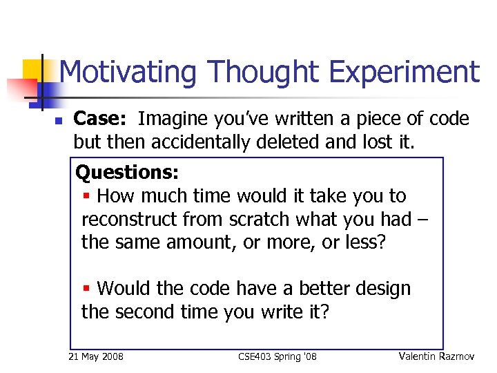 Motivating Thought Experiment n Case: Imagine you've written a piece of code but then