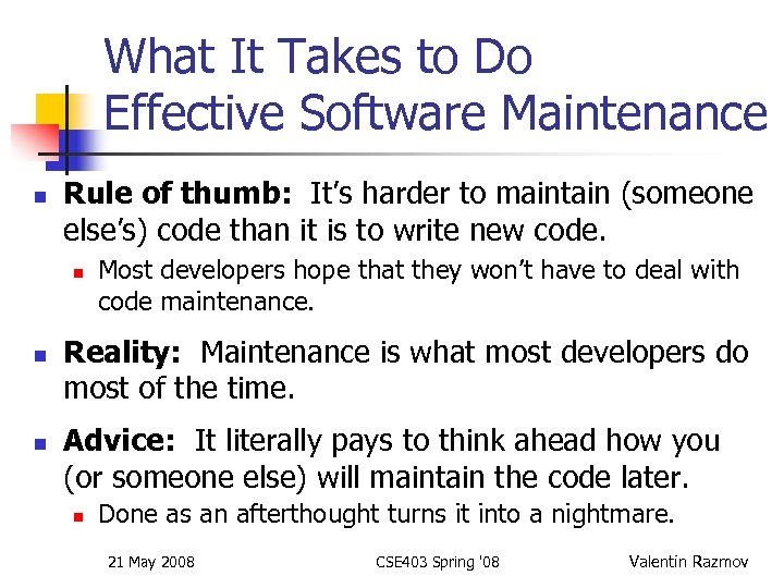 What It Takes to Do Effective Software Maintenance n Rule of thumb: It's harder