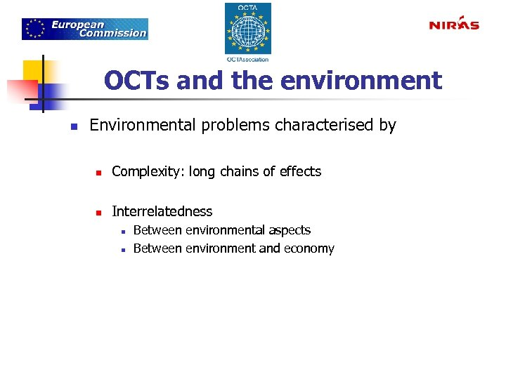 OCTs and the environment n Environmental problems characterised by n Complexity: long chains of