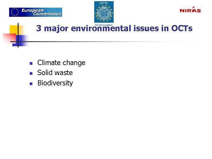 3 major environmental issues in OCTs n n n Climate change Solid waste Biodiversity