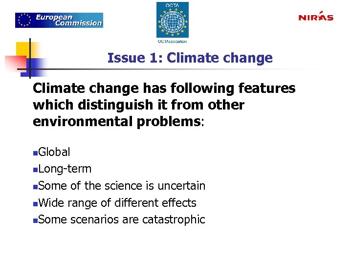 Issue 1: Climate change has following features which distinguish it from other environmental problems: