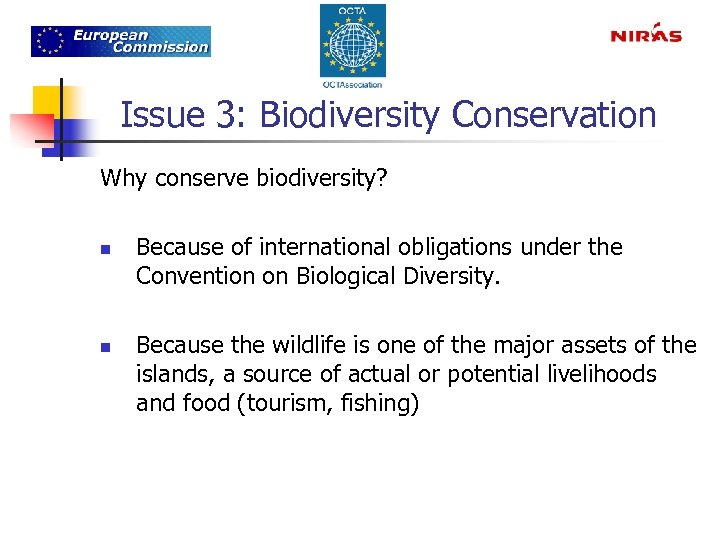 Issue 3: Biodiversity Conservation Why conserve biodiversity? n n Because of international obligations under