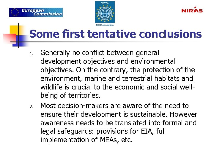 Some first tentative conclusions 1. 2. Generally no conflict between general development objectives and