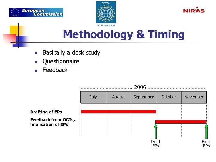 Methodology & Timing n n n Basically a desk study Questionnaire Feedback ………………. .