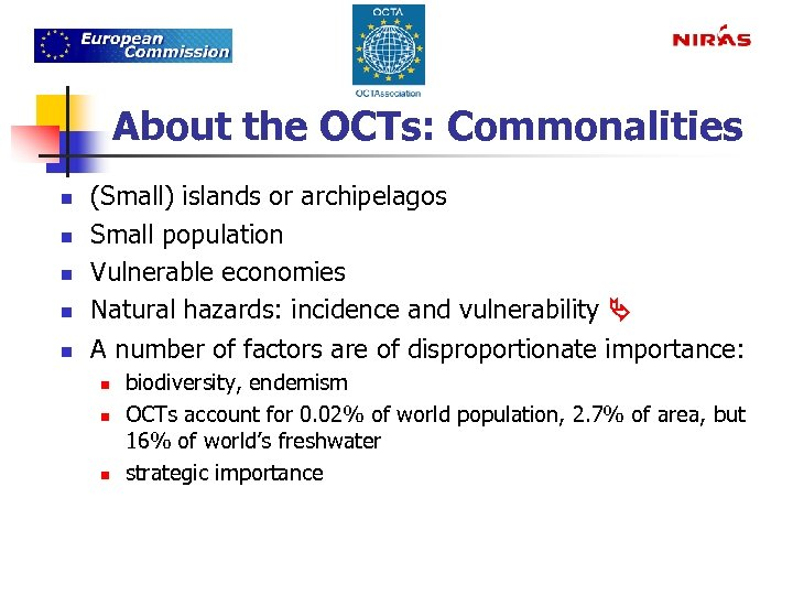 About the OCTs: Commonalities n n n (Small) islands or archipelagos Small population Vulnerable
