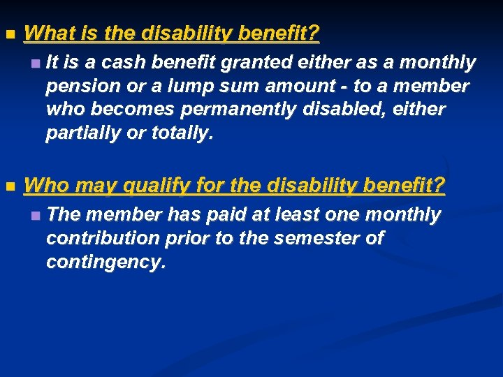 What is the disability benefit? It is a cash benefit granted either as