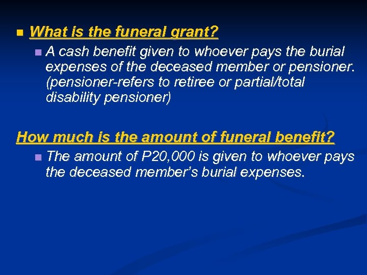What is the funeral grant? A cash benefit given to whoever pays the