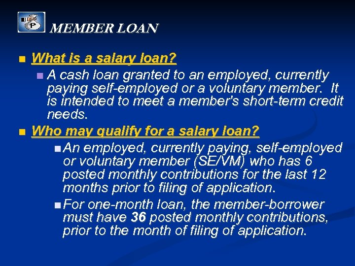 MEMBER LOAN What is a salary loan? A cash loan granted to an employed,