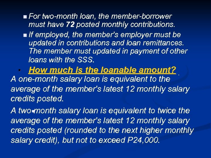 For two-month loan, the member-borrower must have 72 posted monthly contributions. If employed,