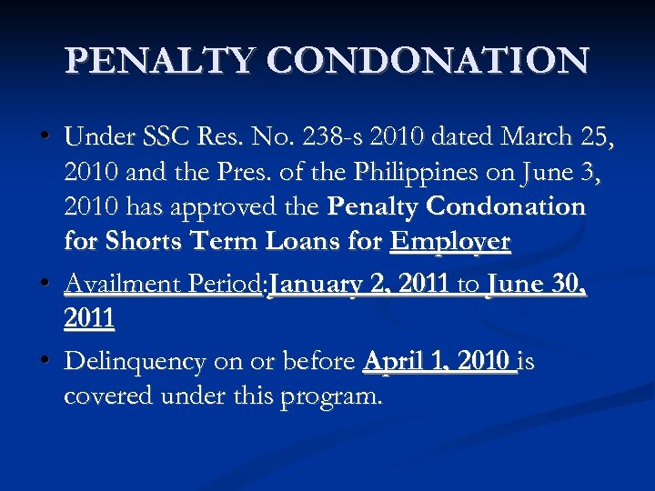 PENALTY CONDONATION • Under SSC Res. No. 238 -s 2010 dated March 25, 2010