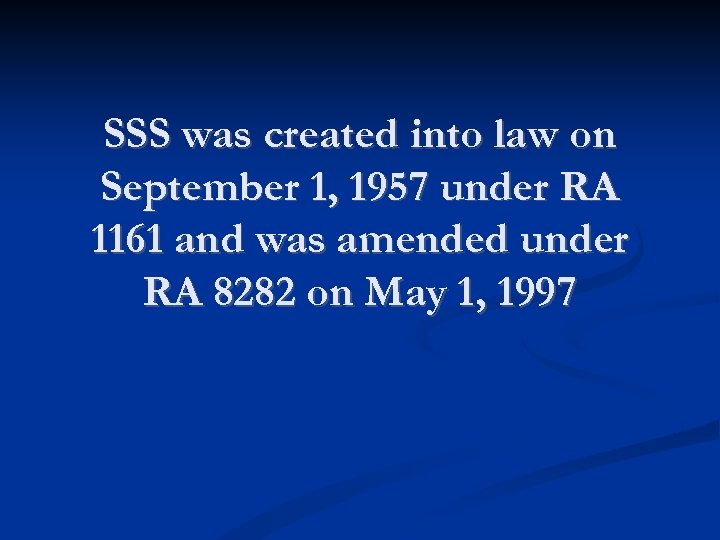 SSS was created into law on September 1, 1957 under RA 1161 and was