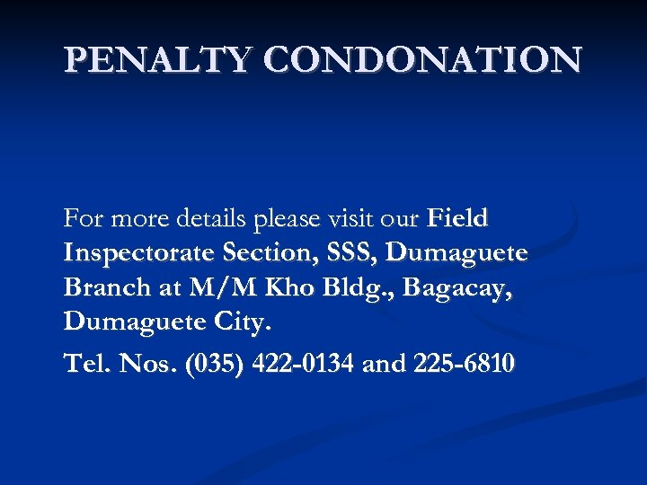 PENALTY CONDONATION For more details please visit our Field Inspectorate Section, SSS, Dumaguete Branch