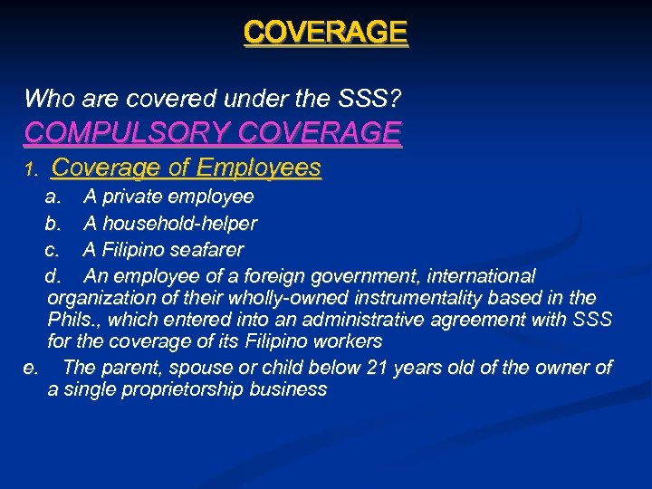 COVERAGE Who are covered under the SSS? COMPULSORY COVERAGE 1. Coverage of Employees a.