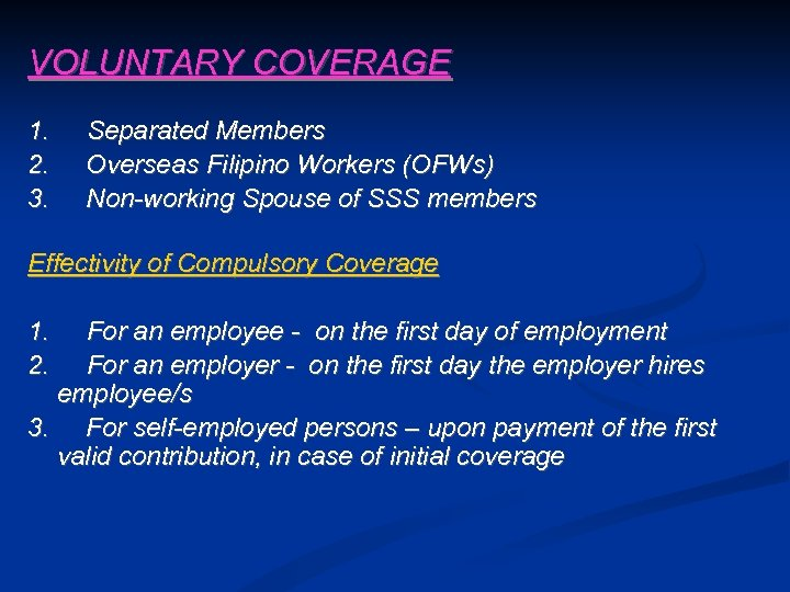 VOLUNTARY COVERAGE 1. 2. 3. Separated Members Overseas Filipino Workers (OFWs) Non-working Spouse of