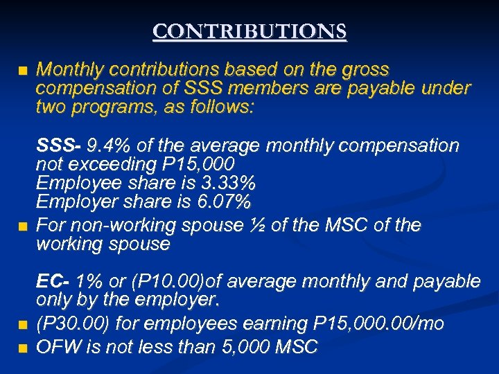 CONTRIBUTIONS Monthly contributions based on the gross compensation of SSS members are payable under