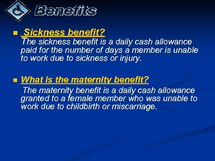 Sickness benefit? The sickness benefit is a daily cash allowance paid for the