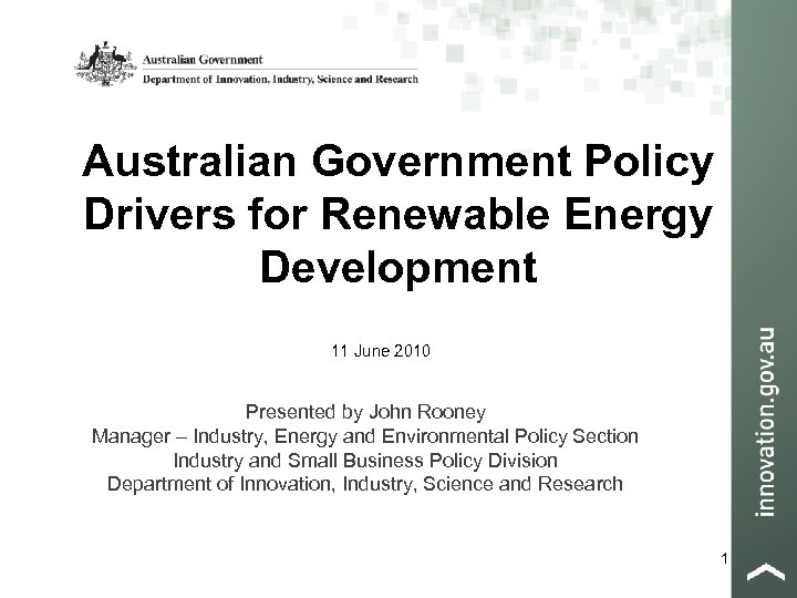 Australian Government Policy Drivers for Renewable Energy Development 11 June 2010 Presented by John