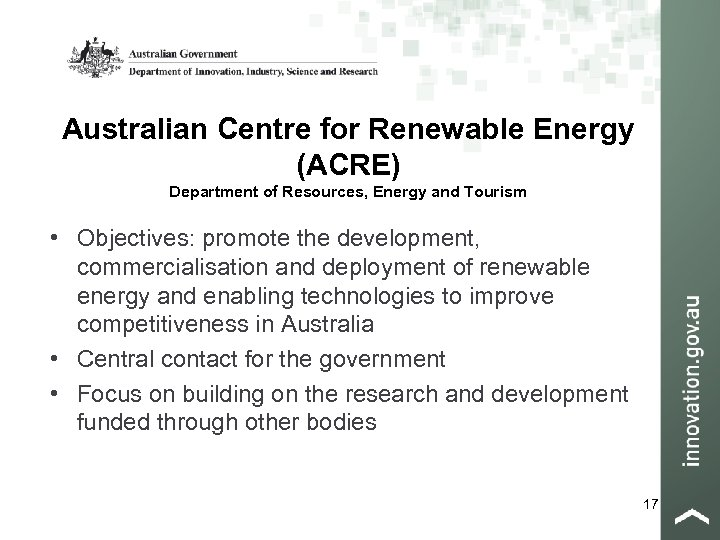 Australian Centre for Renewable Energy (ACRE) Department of Resources, Energy and Tourism • Objectives: