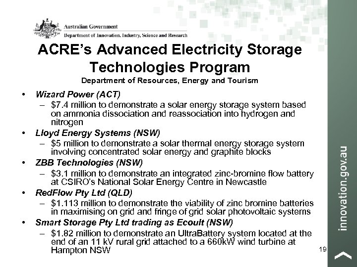 ACRE's Advanced Electricity Storage Technologies Program Department of Resources, Energy and Tourism • •