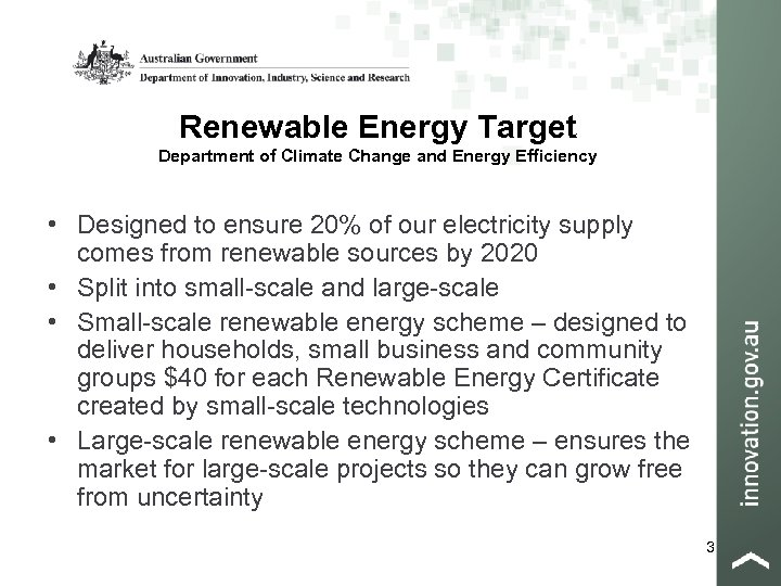Renewable Energy Target Department of Climate Change and Energy Efficiency • Designed to ensure