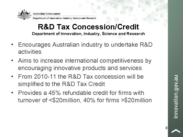 R&D Tax Concession/Credit Department of Innovation, Industry, Science and Research • Encourages Australian industry