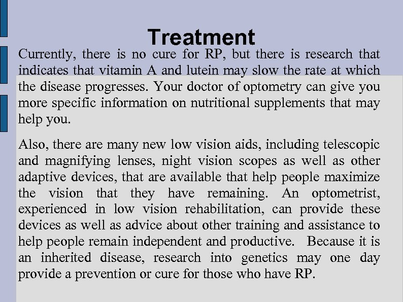 Treatment Currently, there is no cure for RP, but there is research that indicates