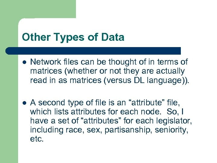 Other Types of Data l Network files can be thought of in terms of