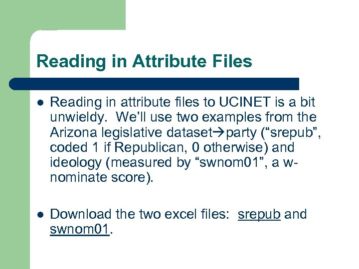 Reading in Attribute Files l Reading in attribute files to UCINET is a bit