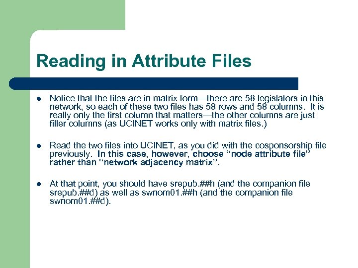 Reading in Attribute Files l Notice that the files are in matrix form—there are