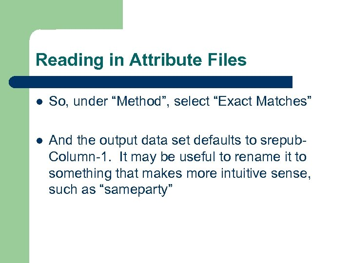 "Reading in Attribute Files l So, under ""Method"", select ""Exact Matches"" l And the"