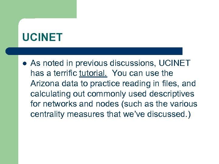 UCINET l As noted in previous discussions, UCINET has a terrific tutorial. You can
