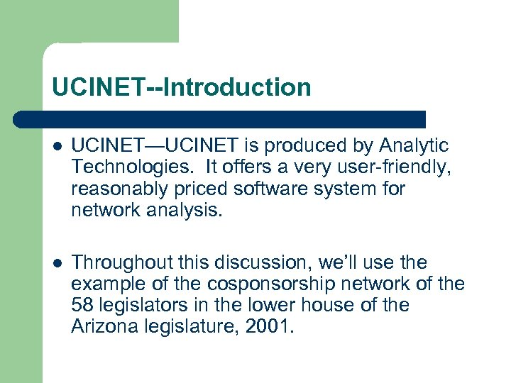 UCINET--Introduction l UCINET—UCINET is produced by Analytic Technologies. It offers a very user-friendly, reasonably