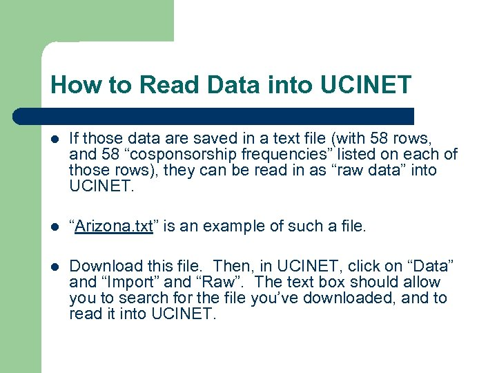 How to Read Data into UCINET l If those data are saved in a